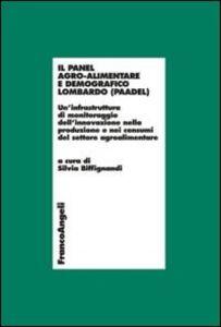 Libro Il panel agro-alimentare demografico lombardo (PAADEL). Un'infrastruttura di monitoraggio dell'innovazione nella produzione e nei consumi del settore agroalimentare