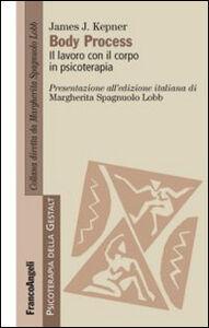Foto Cover di Body Process. Il lavoro con il corpo in psicoterapia, Libro di James J. Kepner, edito da Franco Angeli