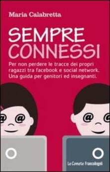 Sempre connessi. Per non perdere le tracce dei propri ragazzi tra facebook e social network. Una guida per genitori ed insegnanti.pdf