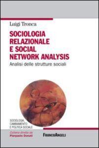Libro Sociologia relazionale e social networks analysis. Analisi delle strutture sociali Luigi Tronca