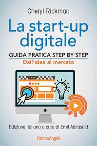 Foto Cover di La start-up digitale. Guida pratica step by step. Dall'idea al mercato per il successo: dall'idea all'exit, Libro di Cheryl Rickman, edito da Franco Angeli