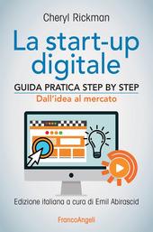 La start-up digitale. Guida pratica step by step. Dall'idea al mercato per il successo: dall'idea all'exit