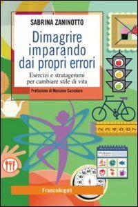 Libro Dimagrire imparando dai propri errori. Esercizi e stratagemmi per cambiare stile di vita Sabrina Zaninotto