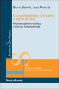 Libro Comportamento deviante e corso di vita. Interpretazione teorica e ricerca longitudinale Bruno Bertelli , Luca Mariotti