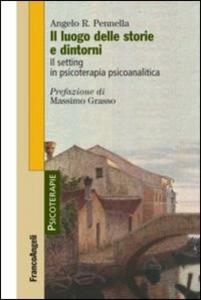 Libro Il luogo delle storie e dintorni. Il setting in psicoterapia psicoanalitica Angelo R. Pennella