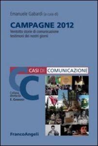 Foto Cover di Campagne 2012. 28 storie di comunicazione testimoni dei nostri giorni, Libro di  edito da Franco Angeli