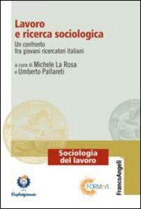 Libro Lavoro e ricerca sociologica. Un confronto fra giovani ricercatori italiani