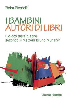 I bambini autori di libri. Il gioco delle pieghe secondo il metodo Bruno Munari - Beba Restelli - copertina