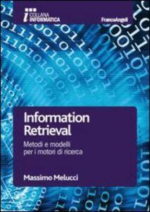 Foto Cover di Information retrieval. Metodi e modelli per i motori di ricerca, Libro di Massimo Melucci, edito da Franco Angeli
