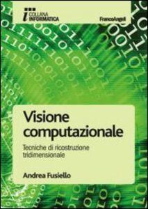 Libro Visione computazionale. Tecniche di ricostruzione tridimensionale Andrea Fusiello