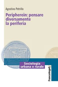 Foto Cover di Peripherein: pensare diversamente la periferia, Libro di Agostino Petrillo, edito da Franco Angeli