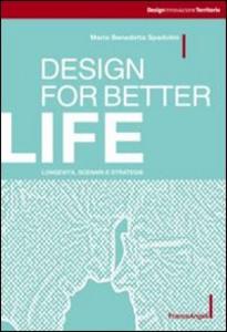 Libro Design for better life. Longevità, scenari e strategie M. Benedetta Spadolini