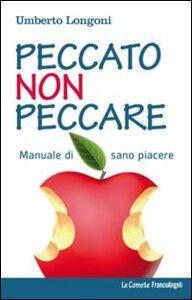 Libro Peccato non peccare. Manuale di sano piacere Umberto Longoni