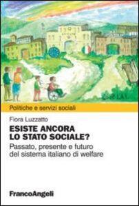 Libro Esiste ancora lo stato sociale? Passato, presente e futuro del sistema italiano di welfare Fiora Luzzatto