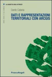 Libro Dati e rappresentazioni territoriali con ArcGIS Danilo Catania