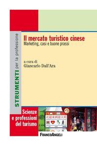 Foto Cover di Il mercato turistico cinese. Marketing, casi e buone prassi, Libro di  edito da Franco Angeli