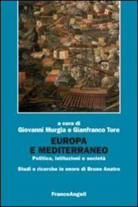 Libro Europa e Mediterraneo. Politica, istituzioni, società. Studi e ricerche in onore di Bruno Anatra