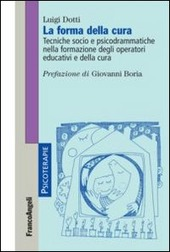 La forma della cura. Tecniche socio e psicodrammatiche nella formazione degli operatori educativi e della cura
