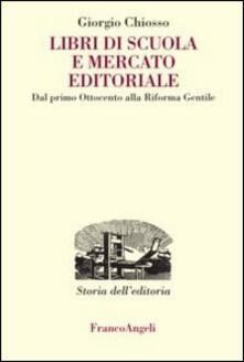 Libri di scuola e mercato editoriale. Dal primo Ottocento alla riforma Gentile.pdf