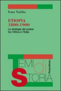 Foto Cover di Etiopia 1800-1900. Le strategie del potere tra l'Africa e l'Italia, Libro di Irma Taddia, edito da Franco Angeli