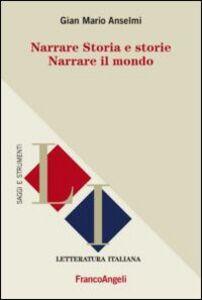 Foto Cover di Narrare storia e storie. Narrare il mondo, Libro di G. Mario Anselmi, edito da Franco Angeli