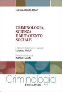 Libro Criminologia, scienza e mutamento sociale Carlos A. Elbert
