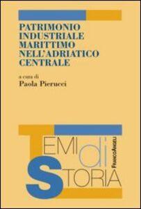 Libro Patrimonio industriale marittimo nell'Adriatico centrale