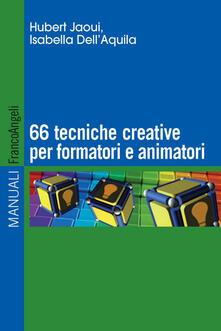 Sessantasei tecniche creative per formatori e animatori - Hubert Jaoui,Isabella Dell'Aquila - copertina
