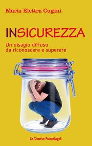 Foto Cover di Insicurezza. Un disagio diffuso da riconoscere e superare, Libro di M. Elettra Cugini, edito da Franco Angeli