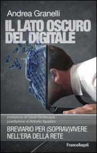 Libro Il lato oscuro del digitale. Breviario per (soprav)vivere nell'era della rete Andrea Granelli