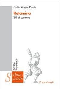 Ketamina. Stili di consumo - Vidotto Fonda Giulio - wuz.it