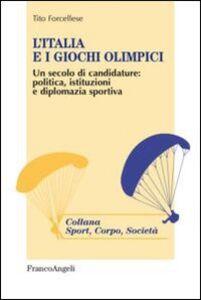 Foto Cover di L' Italia e i giochi olimpici. Un secolo di candidature: politica, istituzioni e diplomazia sportiva, Libro di Tito Forcellese, edito da Franco Angeli