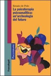 La psicoterapia psicoanalitica: un'archeologia del futuro