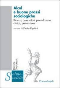 Libro Alcol e buone prassi sociologiche. Ricerca, osservatori, piani di zona, clinica, prevenzione