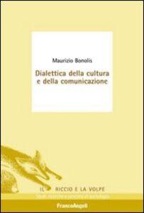 Libro Dialettica della cultura e della comunicazione Maurizio Bonolis