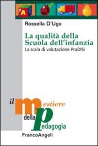 Libro La qualità della scuola dell'infanzia. La scala di valutazione PraDISI Rossella D'Ugo