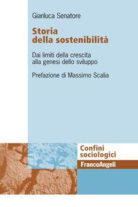 Foto Cover di Storia della sostenibiltà. Dai limiti della crescita alla genesi dello sviluppo, Libro di Gianluca Senatore, edito da Franco Angeli