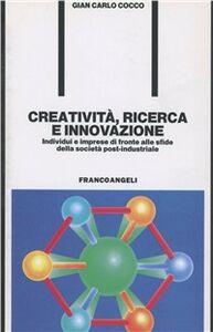 Libro Creatività, ricerca e innovazione. Individui e imprese di fronte alle sfide della società postindustriale G. Carlo Cocco