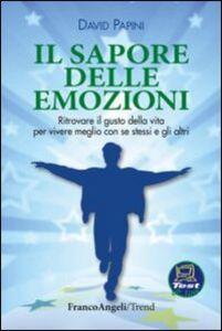 Libro Il sapore delle emozioni. Ritrovare il gusto della vita per vivere meglio con se stessi e gli altri David Papini