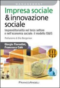 Libro Impresa sociale & innovazione sociale. Imprenditorialità nel terzo settore e nell'economia sociale: il modello IS&IS Giorgio Fiorentini , Francesca Calò