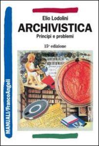 Foto Cover di Archivistica. Principi e problemi, Libro di Elio Lodolini, edito da Franco Angeli