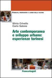 Foto Cover di Arte contemporanea e sviluppo urbano: esperienze torinesi, Libro di Silvia Crivello,Carlo Salone, edito da Franco Angeli