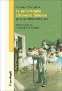 Foto Cover di La psicoterapia attraverso Bateson. Verso un'estetica della cura, Libro di Giovanni Madonna, edito da Franco Angeli
