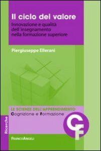 Foto Cover di Il ciclo del valore. Innovazione e qualità dell'insegnamento nella formazione superiore, Libro di Piergiuseppe Ellerani, edito da Franco Angeli