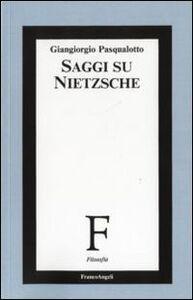 Foto Cover di Saggi su Nietzsche, Libro di Giangiorgio Pasqualotto, edito da Franco Angeli