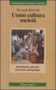 Foto Cover di Uomo, cultura, società. Introduzione agli studi demo-etno-antropologici, Libro di Bernardo Bernardi, edito da Franco Angeli