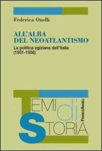 Libro All'alba del neoatlantismo. La politica egiziana dell'Italia (1951-1956) Federica Onelli