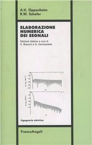 Foto Cover di Elaborazione numerica dei segnali, Libro di Alan V. Oppenheim,Ronald W. Schafer, edito da Franco Angeli