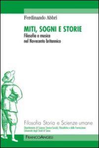 Libro Miti, sogno e storie. Filosofia e musica nel Novecento britannico Ferdinando Abbri