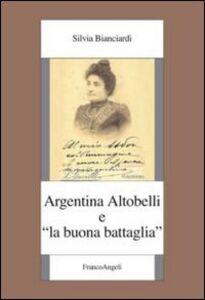 Libro Argentina Altobelli e «La buona battaglia» Silvia Bianciardi